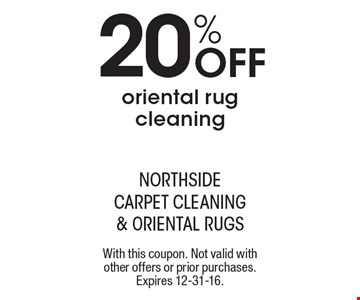 20% Off oriental rug cleaning. With this coupon. Not valid with other offers or prior purchases. Expires 12-31-16.