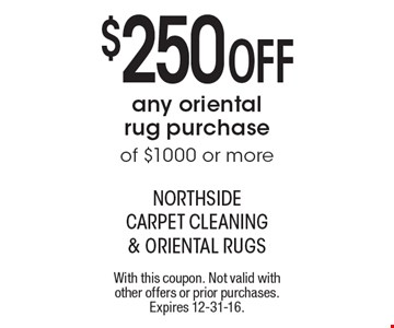 $250 Off any oriental rug purchase of $1000 or more. With this coupon. Not valid with other offers or prior purchases. Expires 12-31-16.