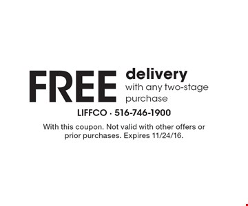 Free delivery with any two-stage purchase. With this coupon. Not valid with other offers or prior purchases. Expires 11/24/16.