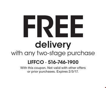 Free delivery with any two-stage purchase. With this coupon. Not valid with other offers or prior purchases. Expires 2/3/17.