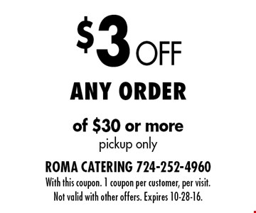 $3 Off Any order of $30 or more pickup only. With this coupon. 1 coupon per customer, per visit. Not valid with other offers. Expires 10-28-16.