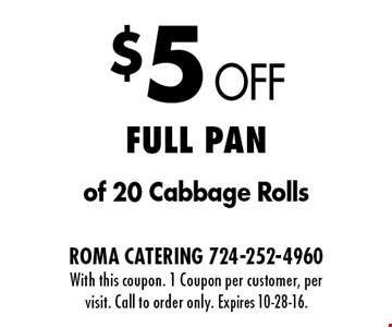 $5 Off Full Pan of 20 Cabbage Rolls. With this coupon. 1 Coupon per customer, per visit. Call to order only. Expires 10-28-16.