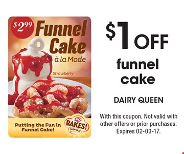 $1 off funnel cake. With this coupon. Not valid with other offers or prior purchases. Expires 02-03-17.