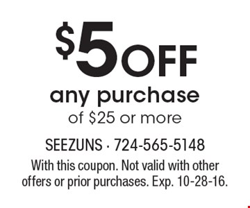 $5 off any purchase of $25 or more. With this coupon. Not valid with other offers or prior purchases. Exp. 10-28-16.