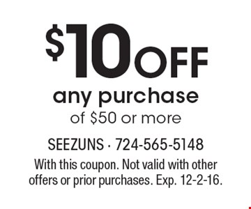 $10 Off any purchase of $50 or more. With this coupon. Not valid with otheroffers or prior purchases. Exp. 12-2-16.