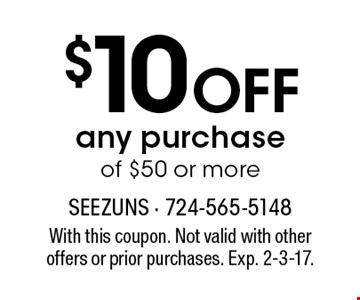 $10 Off any purchase of $50 or more. With this coupon. Not valid with otheroffers or prior purchases. Exp. 2-3-17.