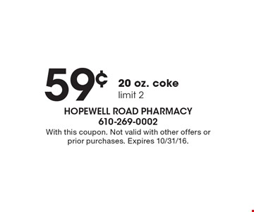 59¢ 20 oz. coke. Limit 2. With this coupon. Not valid with other offers or prior purchases. Expires 10/31/16.