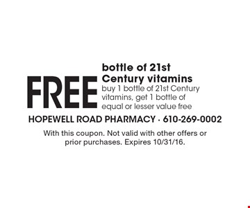 Free bottle of 21st Century vitamins. Buy 1 bottle of 21st Century vitamins, get 1 bottle of equal or lesser value free. With this coupon. Not valid with other offers or prior purchases. Expires 10/31/16.