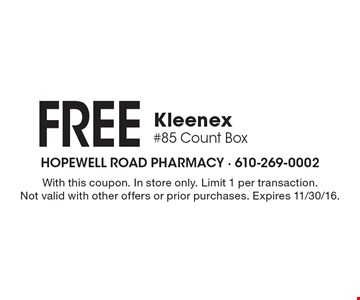 Free Kleenex #85 Count Box. With this coupon. In store only. Limit 1 per transaction. Not valid with other offers or prior purchases. Expires 11/30/16.