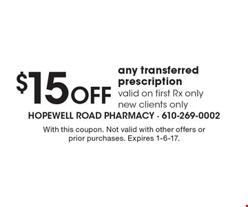 $15 Off Any Transferred Prescription. Valid on first RX only. New clients only. With this coupon. Not valid with other offers or prior purchases. Expires 1-6-17.