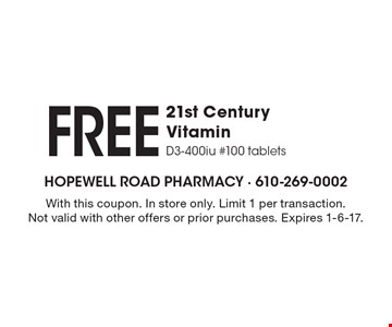 Free 21st Century Vitamin. D3-400iu #100 tablets. With this coupon. In store only. Limit 1 per transaction. Not valid with other offers or prior purchases. Expires 1-6-17.