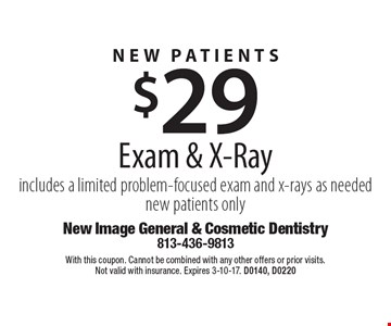 New Patients! $29 Exam & X-Ray. Includes a limited problem-focused exam and x-rays as needed. New patients only. With this coupon. Cannot be combined with any other offers or prior visits. Not valid with insurance. Expires 3-10-17. D0140, D0220