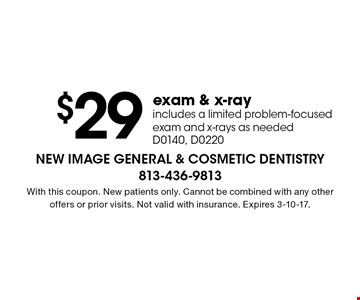$29 exam & x-ray includes a limited problem-focused exam and x-rays as needed D0140, D0220. With this coupon. New patients only. Cannot be combined with any other offers or prior visits. Not valid with insurance. Expires 3-10-17.