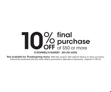 10% OFF final purchase of $50 or more. Not available for Thanksgiving menu. With this coupon. Not valid for dine in or carry-out menu. Cannot be combined with any other offers, promotions, specials or discounts.Expires 11-30-16.