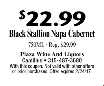$22.99 Black Stallion Napa Cabernet 750ML - Reg. $29.99. With this coupon. Not valid with other offers or prior purchases. Offer expires 2/24/17.