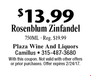 $13.99 Rosenblum Zinfandel 750ML - Reg. $19.99. With this coupon. Not valid with other offers or prior purchases. Offer expires 2/24/17.
