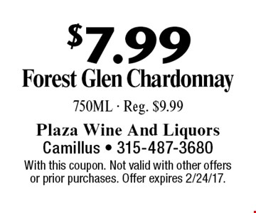 $7.99 Forest Glen Chardonnay 750ML - Reg. $9.99. With this coupon. Not valid with other offers or prior purchases. Offer expires 2/24/17.