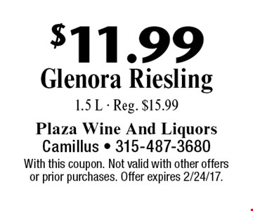 $11.99 Glenora Riesling 1.5 L - Reg. $15.99. With this coupon. Not valid with other offers or prior purchases. Offer expires 2/24/17.