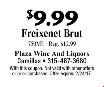 $9.99 Freixenet Brut 750ML - Reg. $12.99. With this coupon. Not valid with other offers or prior purchases. Offer expires 2/24/17.