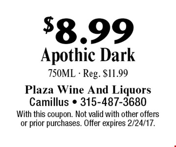 $8.99 Apothic Dark 750ML - Reg. $11.99. With this coupon. Not valid with other offers or prior purchases. Offer expires 2/24/17.