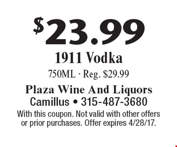 $23.99 1911 Vodka, 750ML - Reg. $29.99. With this coupon. Not valid with other offers or prior purchases. Offer expires 4/28/17.