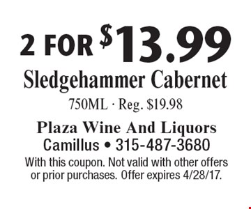 2 for $13.99 Sledgehammer Cabernet, 750ML - Reg. $19.98. With this coupon. Not valid with other offers or prior purchases. Offer expires 4/28/17.