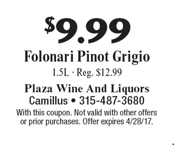 $9.99 Folonari Pinot Grigio, 1.5L - Reg. $12.99. With this coupon. Not valid with other offers or prior purchases. Offer expires 4/28/17.