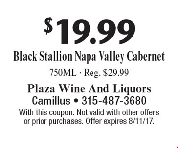 $19.99 Black Stallion Napa Valley Cabernet. 750ML. Reg. $29.99. With this coupon. Not valid with other offers or prior purchases. Offer expires 8/11/17.