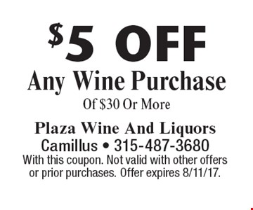 $5 Off Any Wine Purchase Of $30 Or More. With this coupon. Not valid with other offers or prior purchases. Offer expires 8/11/17.