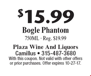 $15.99 Bogle Phantom 750ML - Reg. $19.99. With this coupon. Not valid with other offers or prior purchases. Offer expires 10-27-17.