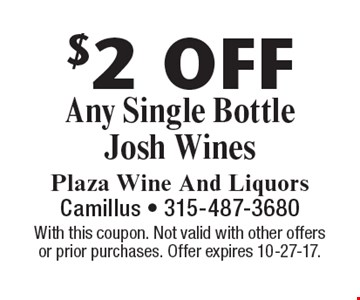 $2 Off Any Single Bottle Josh Wines. With this coupon. Not valid with other offers or prior purchases. Offer expires 10-27-17.