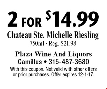 2 for $14.99 Chateau Ste. Michelle Riesling 750ml - Reg. $21.98. With this coupon. Not valid with other offers or prior purchases. Offer expires 12-1-17.