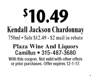 $10.49 Kendall Jackson Chardonnay. 750ml - Sale $12.49 - $2 mail in rebate. With this coupon. Not valid with other offers or prior purchases. Offer expires 12-1-17.
