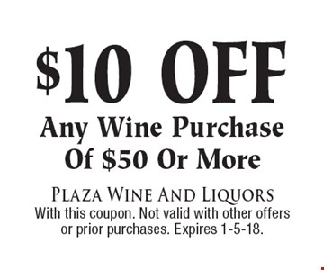 $10 off any wine purchase of $50 or more. With this coupon. Not valid with other offers or prior purchases. Expires 1-5-18.