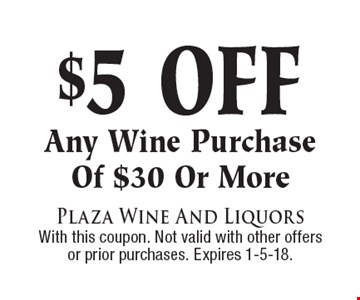 $5 off any wine purchase of $30 or more. With this coupon. Not valid with other offers or prior purchases. Expires 1-5-18.