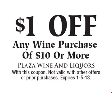 $$1 off any wine purchase of $10 or more. With this coupon. Not valid with other offers or prior purchases. Expires 1-5-18.