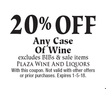 20% off any case of wine. Excludes BIBs & sale items. With this coupon. Not valid with other offers or prior purchases. Expires 1-5-18.