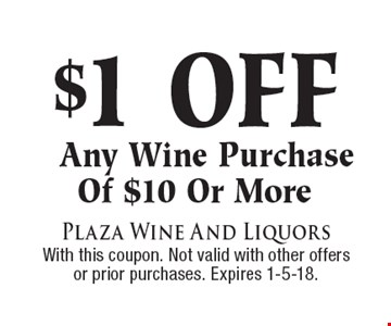 $1 off any wine purchase of $10 or more. With this coupon. Not valid with other offers or prior purchases. Expires 1-5-18.