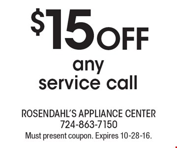 $15 OFF any service call. Must present coupon. Expires 10-28-16.