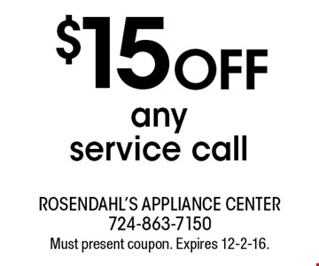 $15 OFF any service call. Must present coupon. Expires 12-2-16.