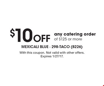 $10 Off any catering order of $125 or more. With this coupon. Not valid with other offers. Expires 1/27/17.