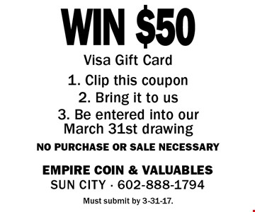 WIN $50 Visa Gift Card. 1. Clip this coupon 2. Bring it to us 3. Be entered into our March 31st drawing. No purchase or sale necessary. Must submit by 3-31-17.