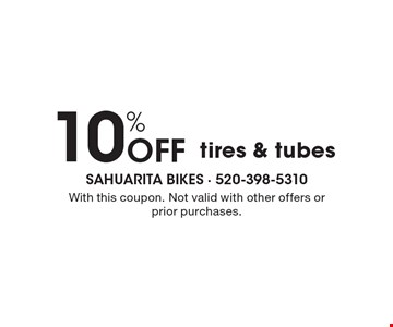 10% Off tires & tubes. With this coupon. Not valid with other offers or prior purchases.