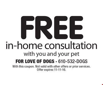 FREE in-home consultation with you and your pet. With this coupon. Not valid with other offers or prior services. Offer expires 11-11-16.