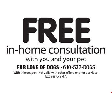 FREE in-home consultation. With you and your pet. With this coupon. Not valid with other offers or prior services. Expires 6-9-17.