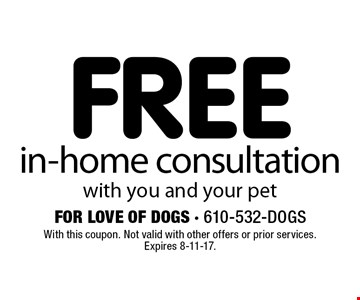 FREE in-home consultation with you and your pet. With this coupon. Not valid with other offers or prior services. Expires 8-11-17.