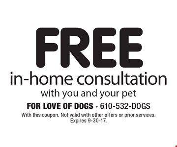FREE in-home consultation with you and your pet. With this coupon. Not valid with other offers or prior services. Expires 9-30-17.