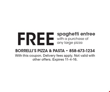 Free spaghetti entree with a purchase of any large pizza. With this coupon. Delivery fees apply. Not valid with other offers. Expires 11-4-16.