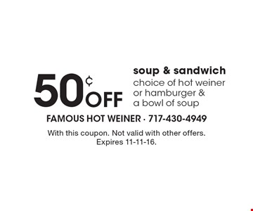 50¢ Off soup & sandwich choice of hot weiner or hamburger & a bowl of soup. With this coupon. Not valid with other offers. Expires 11-11-16.
