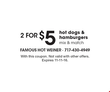 $52 forhot dogs & hamburgers mix & match. With this coupon. Not valid with other offers. Expires 11-11-16.